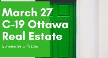 March 27 C-19 Ottawa Real Estate Update