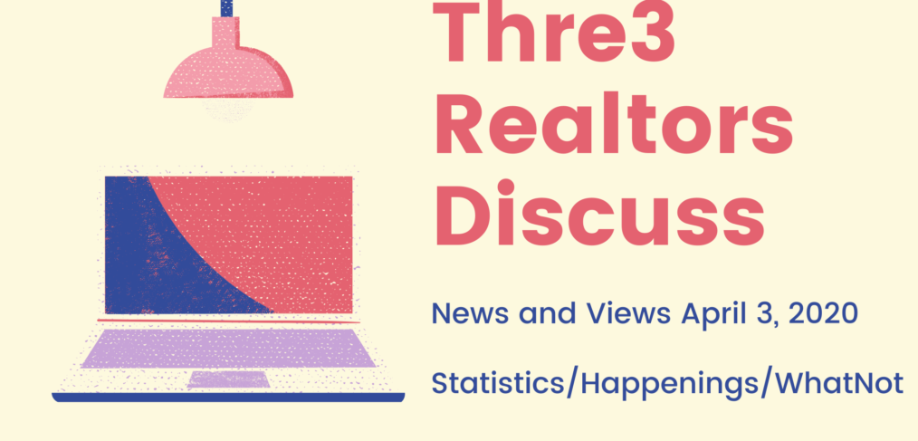 Thre3 Realtors Discuss News April 3, 2020