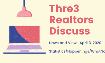 Thre3 Realtors Discuss News April 3, 2020